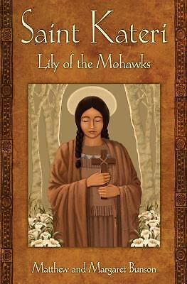 St Kateri: Lily of the Mohawks, Margaret Bunson, Matthew Bunson, Good Book