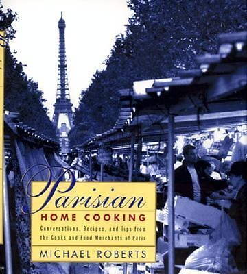 Parisian Home Cooking: Conversations, Recipes, And Tips From The Cooks And Food