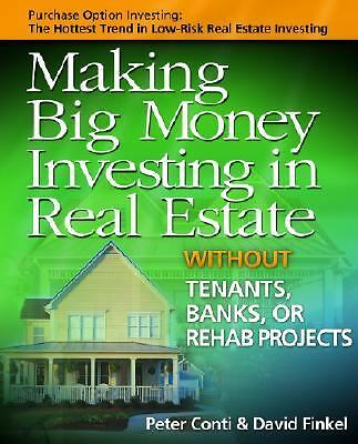 Making Big Money Investing in Real Estate: Without Tenants, Banks, or Rehab Proj