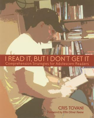 I Read It, but I Don't Get It : Comprehension Strategies for Adolescent...