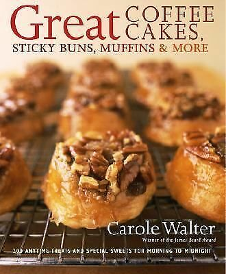 Great Coffee Cakes, Sticky Buns, Muffins & More: 200 Anytime Treats and Special