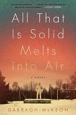 All That Is Solid Melts into Air: A Novel by McKeon, Darragh