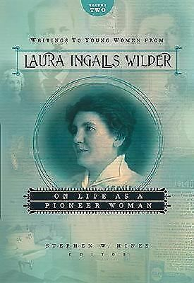 Writings to Young Women from Laura Ingalls Wilder - Volume Two: On Life As a Pio