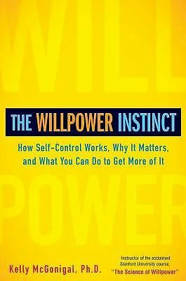 The Willpower Instinct: How Self-Control Works, Why It Matters, and What You Ca