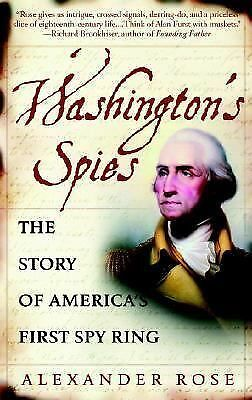 Washington's Spies: The Story of America's First Spy Ring by Rose, Alexander