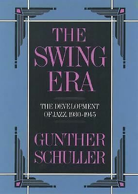 The Swing Era: The Development of Jazz 1930-1945 by Gunther Schuller