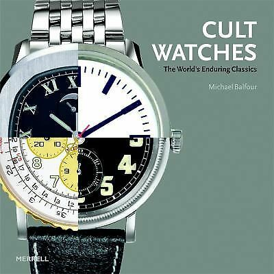 Cult Watches: The World's Enduring Classics by Balfour, Michael