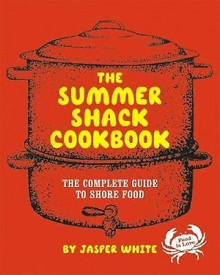 The Summer Shack Cookbook: The Complete Guide to Shore Food by White, Jasper