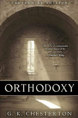 Orthodoxy: Centennial Edition by Chesterton, G. K.