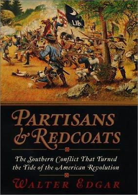 Partisans and Redcoats: The Southern Conflict That Turned the Tide of the Ameri
