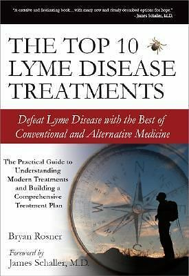 The Top 10 Lyme Disease Treatments: Defeat Lyme Disease with the Best of Conven
