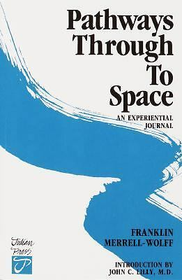 Pathways Through to Space by Merrell-Wolff, Frank