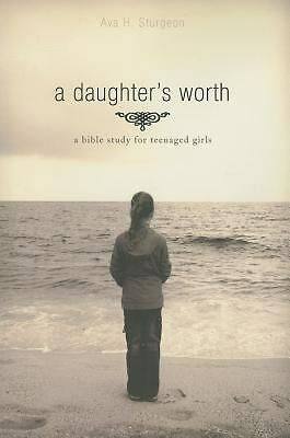 A Daughter's Worth: A Bible Study for Teenaged Girls, Sturgeon, Ava, Very Good B