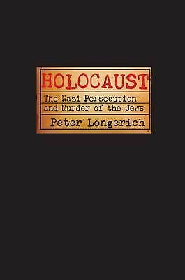Holocaust: The Nazi Persecution and Murder of the Jews by Longerich, Peter