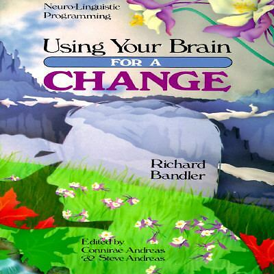 Using Your Brain--For a Change: Neuro-Linguistic Programming by Richard Bandler