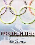 Frozen in Time : The Greatest Moments at the Winter Olympics by Bud Greenspan...