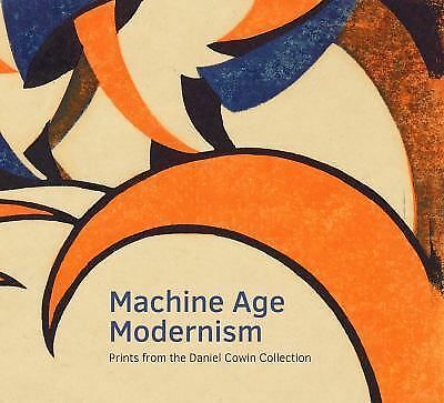 Machine Age Modernism: Prints from the Daniel Cowin Collection by Clarke, Jay A