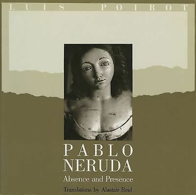 Pablo Neruda: Absence and Presence by Neruda, Pablo
