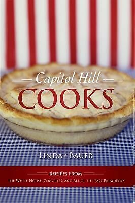 Capitol Hill Cooks: Recipes from the White House, Congress, and All of the Past