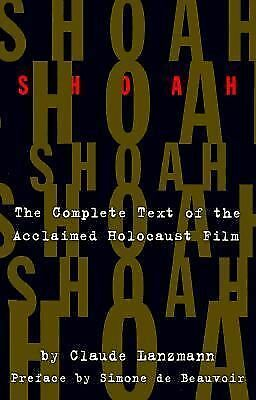 Shoah: The Complete Text Of The Acclaimed Holocaust Film by Claude Lanzmann