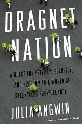 Dragnet Nation: A Quest for Privacy, Security, and Freedom in a World of Relent