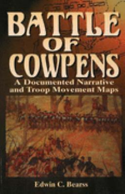 Battle of Cowpens: A Documented Narrative and Troop Movement Maps by Bearss, Ed