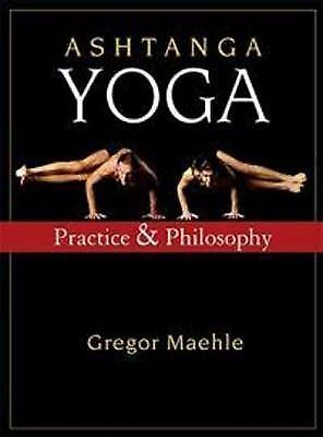 Ashtanga Yoga: Practice and Philosophy by Maehle, Gregor