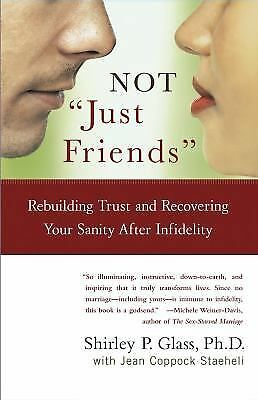 "Not ""Just Friends"": Rebuilding Trust and Recovering Your Sanity After Infidelit"
