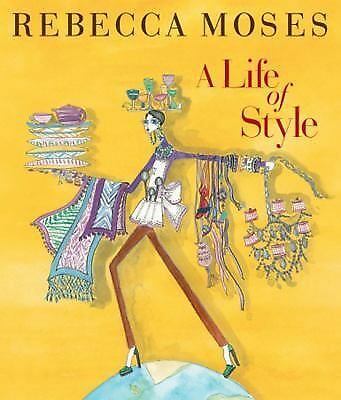 A Life of Style: Fashion, Home, Entertaining, Moses, Rebecca, Very Good Book