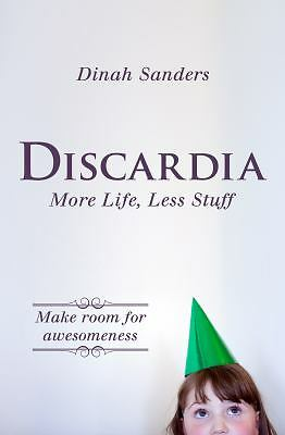 Discardia: More Life, Less Stuff, Sanders, Dinah, Very Good Book
