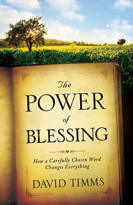 Power of Blessing, The: How a Carefully Chosen Word Changes Everything, Timms, D
