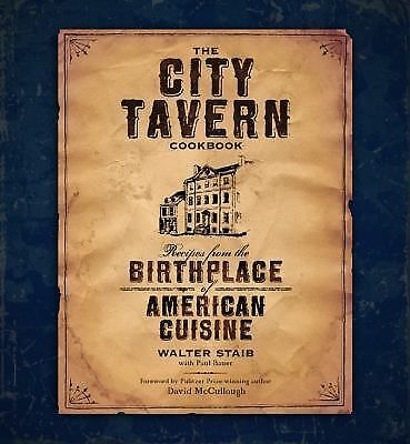 The City Tavern Cookbook: Recipes from the Birthplace of American Cuisine by St