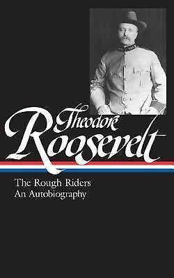 Theodore Roosevelt: The Rough Riders/An Autobiography (Library of America) by R