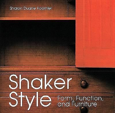 Shaker Style: Form, Function, and Furniture by Koomler, Sharon