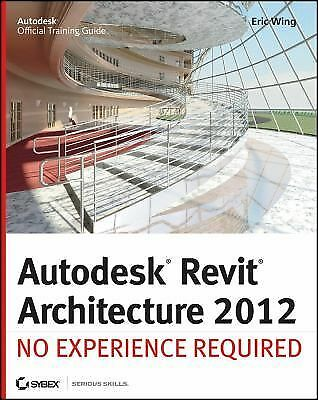 Autodesk Revit Architecture 2012: No Experience Required by Wing, Eric