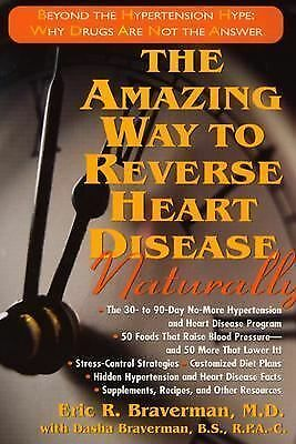 The Amazing Way to Reverse Heart Disease: Naturally : Beyond the Hypertension Hy