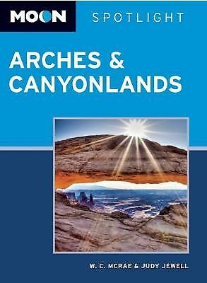 Moon Spotlight Arches & Canyonlands National Parks: Including Moab, Jewell, Judy