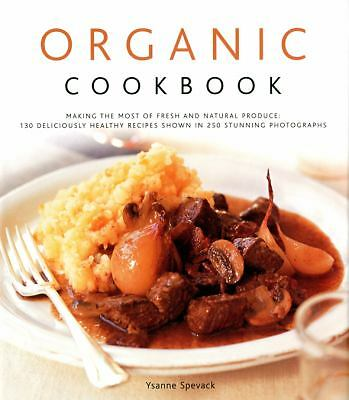 Organic Cookbook: Making the Most of Fresh and Seasonal Produce; 130 Deliciously