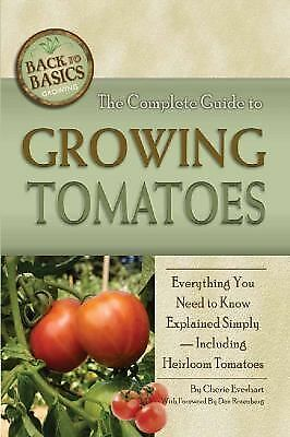 The Complete Guide to Growing Tomatoes: A Complete Step-by-Step Guide Including