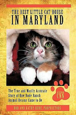 The Best Little Cat House In Maryland: The True and Mostly Accurate Story of Ho