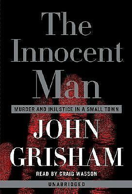 The Innocent Man : Murder and Injustice in a Small Town by John Grisham...