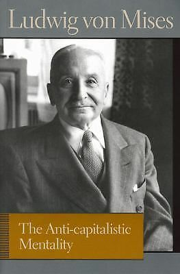 The Anti-capitalistic Mentality (Lib Works Ludwig Von Mises PB) by Mises, Ludwi