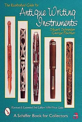 The Illustrated Guide to Antique Writing Instruments (Schiffer Book for Collecto