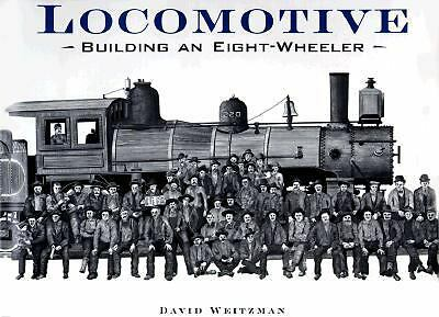 Locomotive: Building an Eight-Wheeler, Weitzman, David L., Good Book