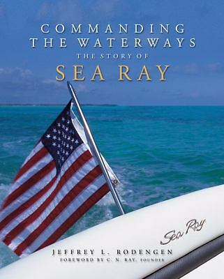 Commanding the Waterways: The Story of Sea Ray by Jeffrey L. Rodengen