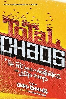 Total Chaos: The Art and Aesthetics of Hip-Hop by Chang, Jeff