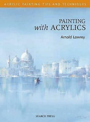 Painting with Acrylics (Acrylic Tips & Techniques), Lowrey, Arnold, Good Book