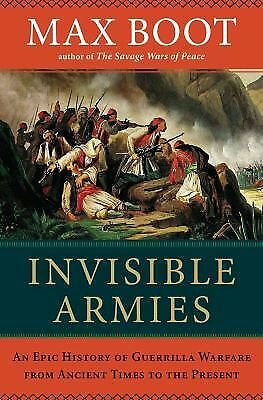 Invisible Armies: An Epic History of Guerrilla Warfare from Ancient Times to th