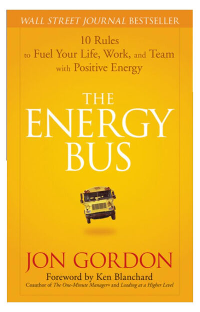 The Energy Bus: 10 Rules to Fuel Your Life, Work, and Team with Positive Energy,