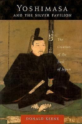 Yoshimasa and the Silver Pavilion: The Creation of the Soul of Japan (Asia Persp